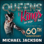 QUEENS & KINGS OF POP TRIBUTE SHOW
