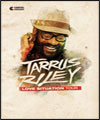 R�servation TARRUS RILEY : LOVE SITUATION TOUR