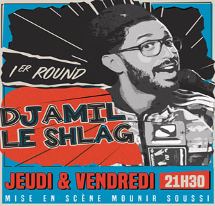 One man/woman show DJAMIL LE SHLAG DANS 1ER ROUND PARIS