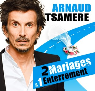 One man/woman show ARNAUD TSAMERE 2 MARIAGES & 1 ENTERREMENT NANCY